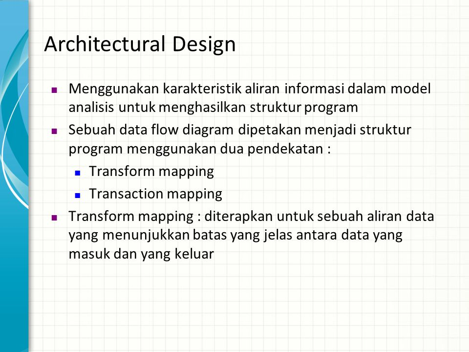 Architectural Design Menggunakan karakteristik aliran informasi dalam model analisis untuk menghasilkan struktur program.