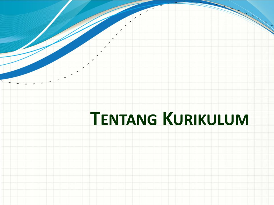 Tentang Kurikulum Use a section header for each of the topics, so there is a clear transition to the audience.
