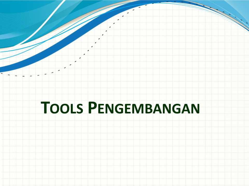 Tools Pengembangan Use a section header for each of the topics, so there is a clear transition to the audience.