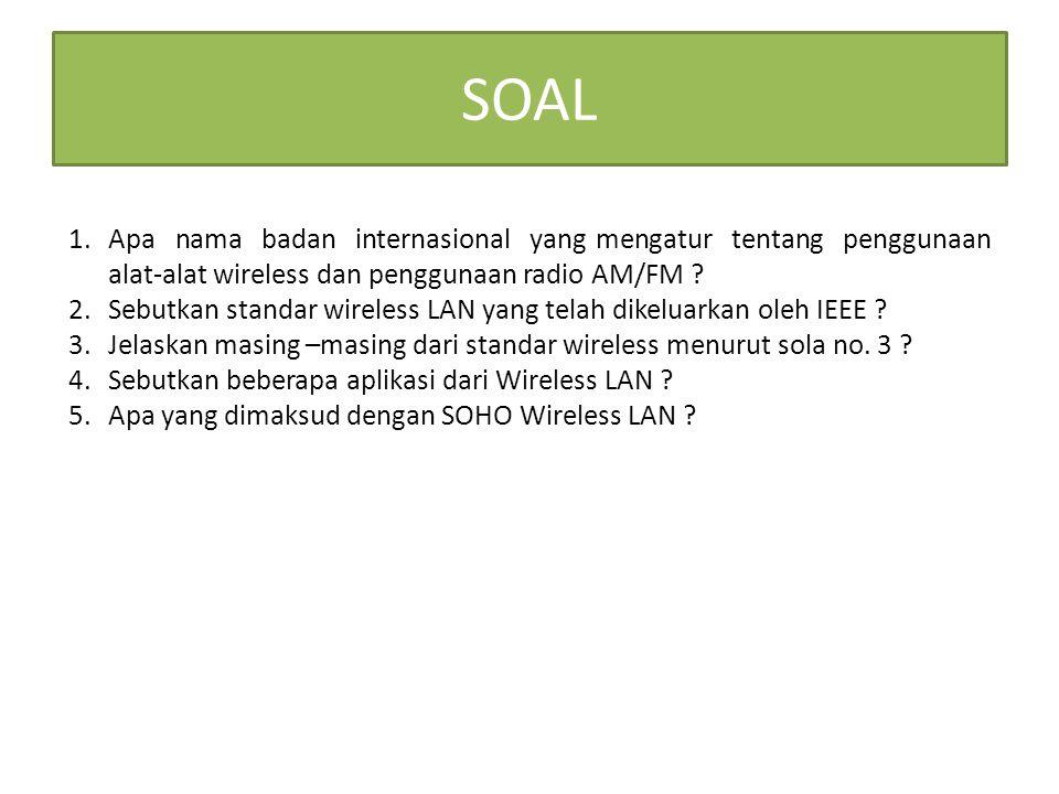 SOAL Apa nama badan internasional yang mengatur tentang penggunaan alat-alat wireless dan penggunaan radio AM/FM