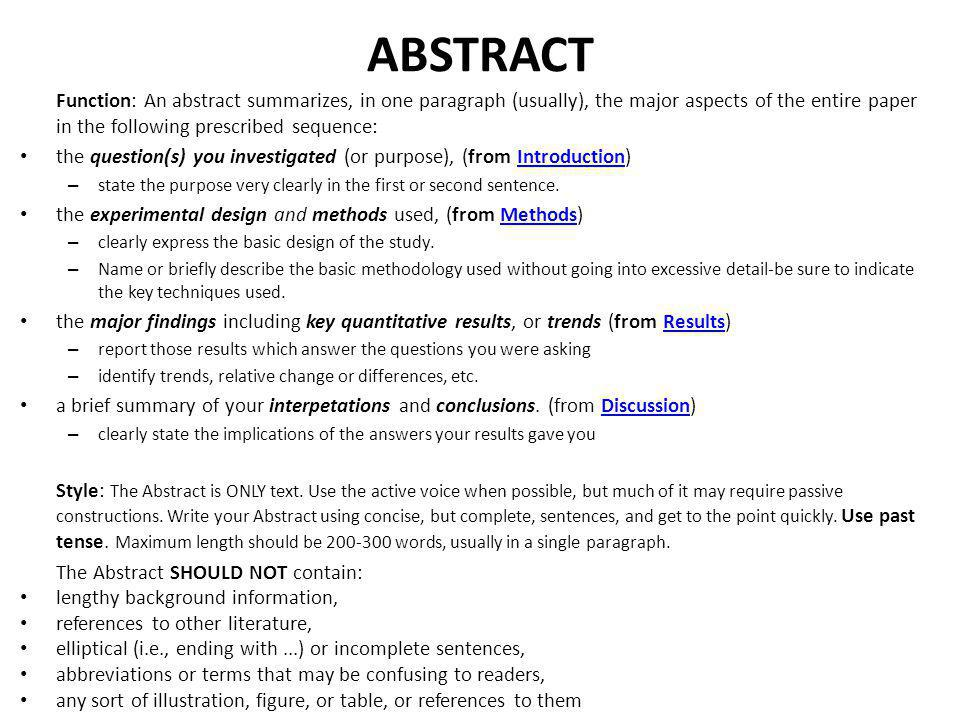 ABSTRACT Function: An abstract summarizes, in one paragraph (usually), the major aspects of the entire paper in the following prescribed sequence: