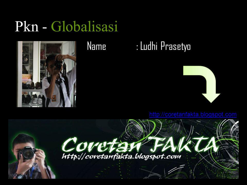 Pkn - Globalisasi Name : Ludhi Prasetyo