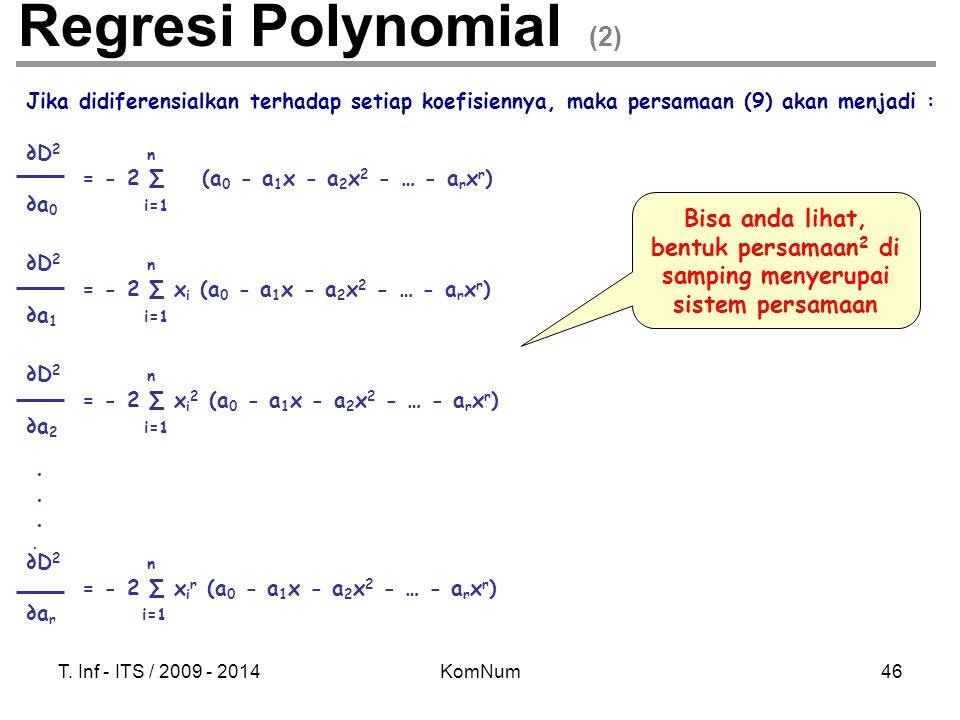 Regresi Polynomial (2) Jika didiferensialkan terhadap setiap koefisiennya, maka persamaan (9) akan menjadi :