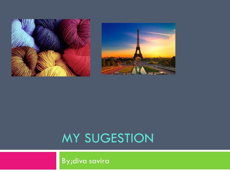 My sugestion By;diva savira