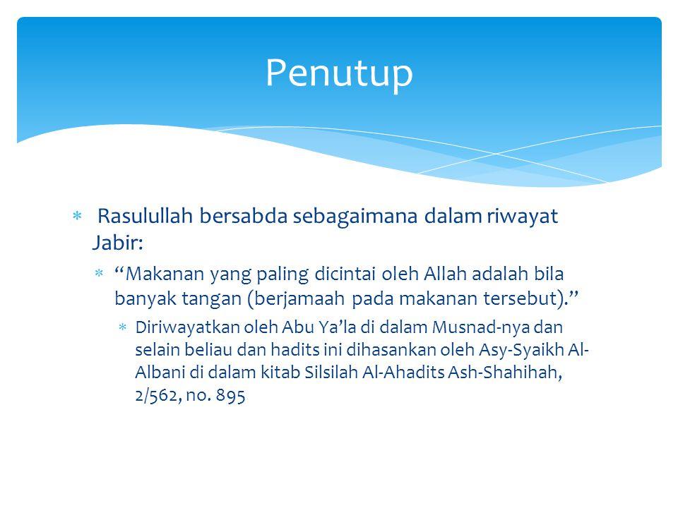 Penutup Rasulullah bersabda sebagaimana dalam riwayat Jabir: