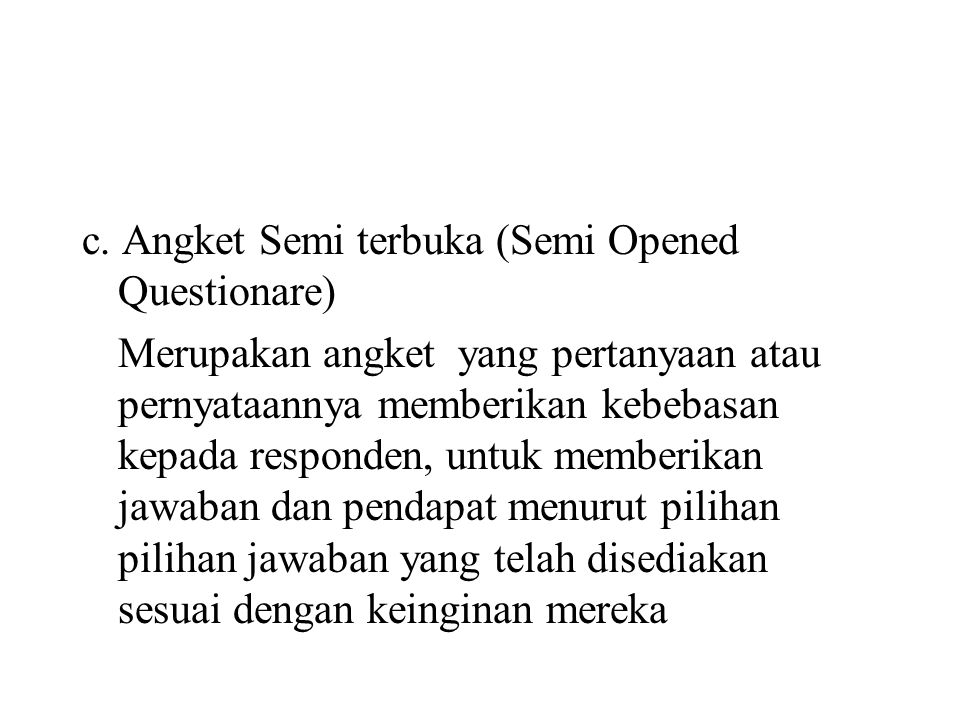 c. Angket Semi terbuka (Semi Opened Questionare)