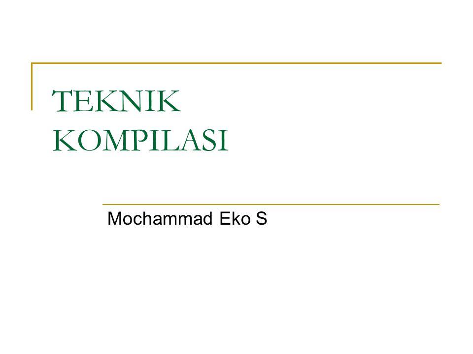 TEKNIK KOMPILASI Mochammad Eko S