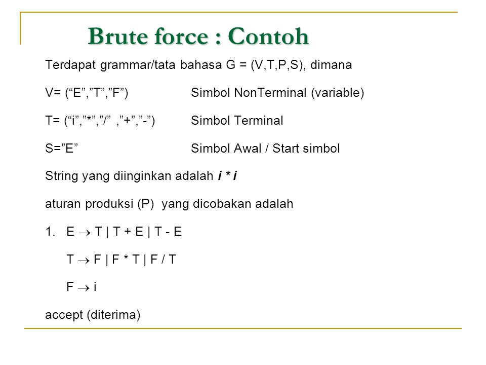 Brute force : Contoh Terdapat grammar/tata bahasa G = (V,T,P,S), dimana. V= ( E , T , F ) Simbol NonTerminal (variable)