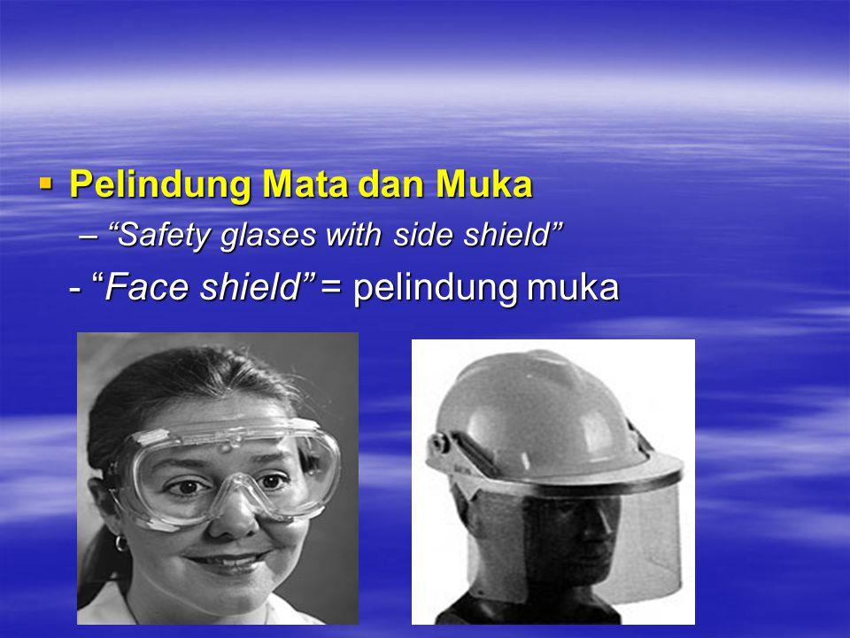 Pelindung Mata dan Muka - Face shield = pelindung muka