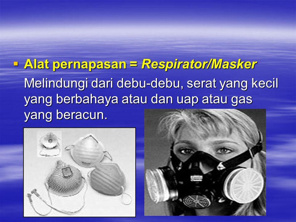 Alat pernapasan = Respirator/Masker