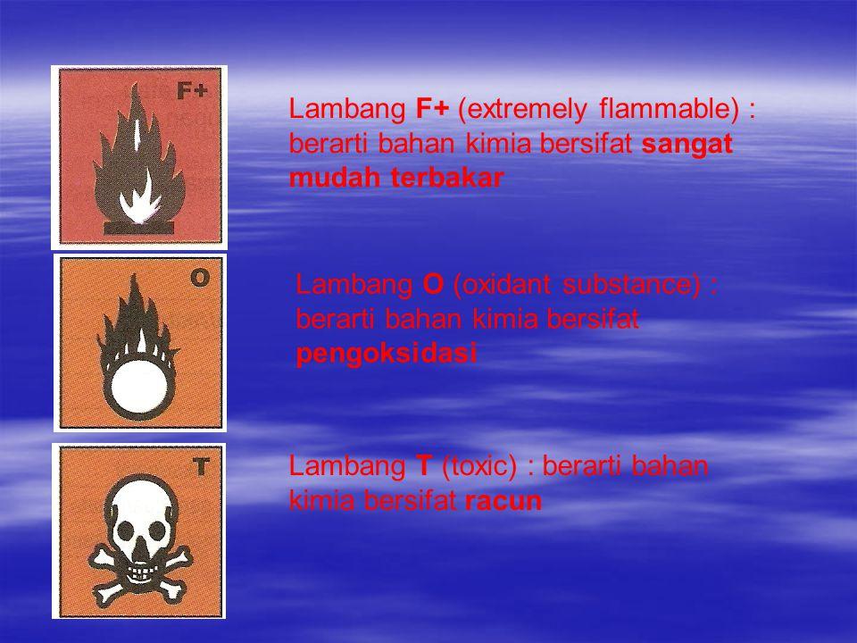 Lambang F+ (extremely flammable) : berarti bahan kimia bersifat sangat mudah terbakar