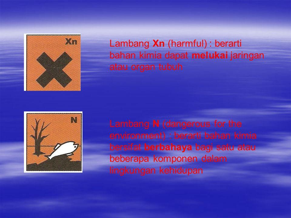 Lambang Xn (harmful) : berarti bahan kimia dapat melukai jaringan atau organ tubuh