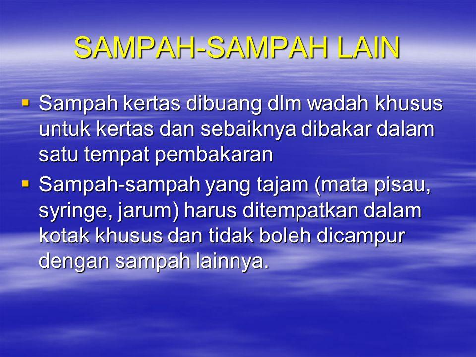 SAMPAH-SAMPAH LAIN Sampah kertas dibuang dlm wadah khusus untuk kertas dan sebaiknya dibakar dalam satu tempat pembakaran.