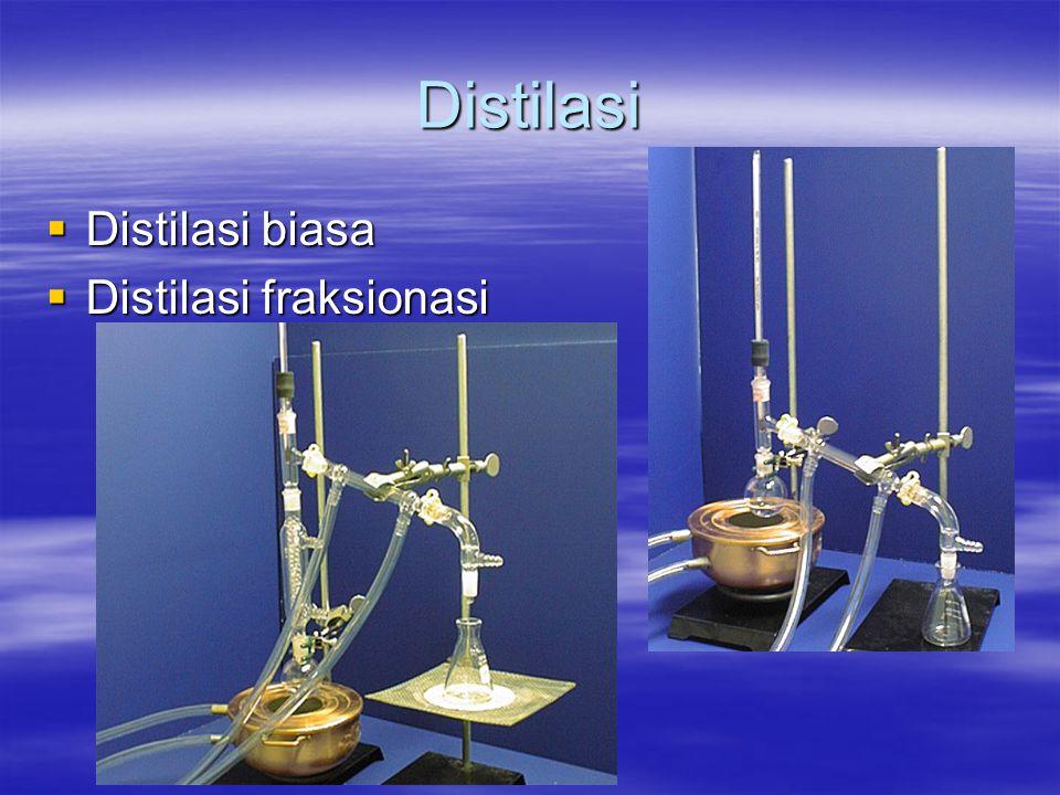 Distilasi Distilasi biasa Distilasi fraksionasi