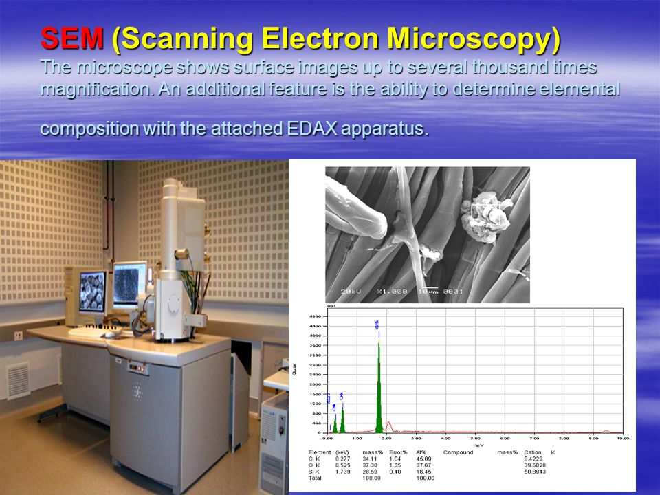 SEM (Scanning Electron Microscopy) The microscope shows surface images up to several thousand times magnification.