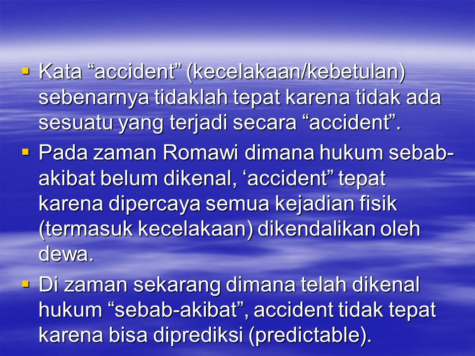 Kata accident (kecelakaan/kebetulan) sebenarnya tidaklah tepat karena tidak ada sesuatu yang terjadi secara accident .