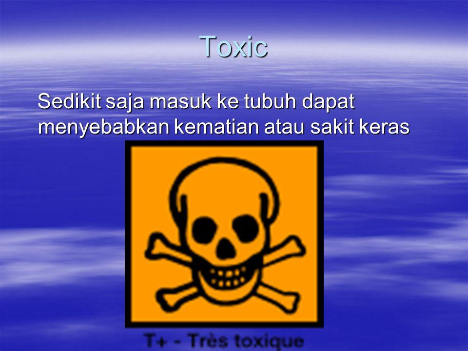 Toxic Sedikit saja masuk ke tubuh dapat menyebabkan kematian atau sakit keras