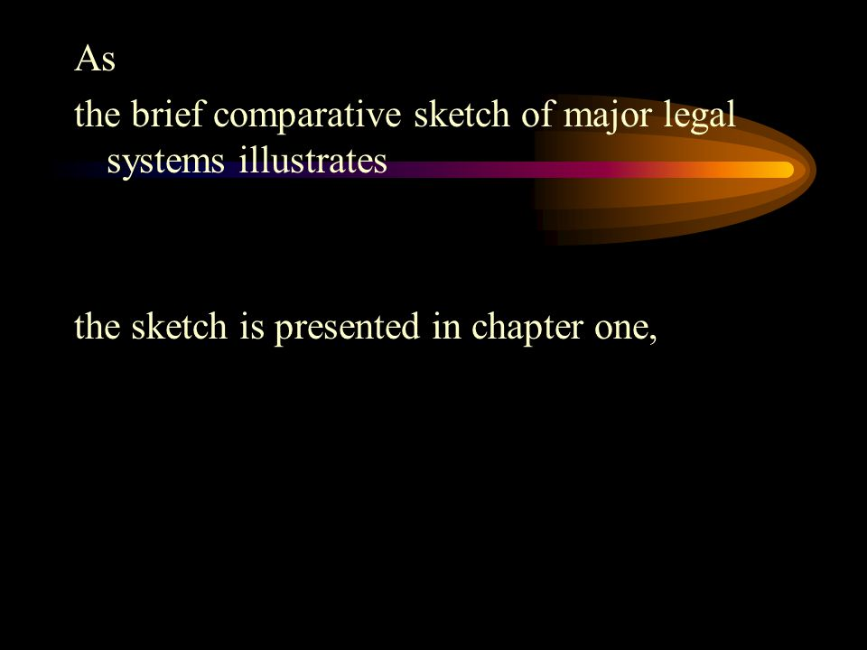 As the brief comparative sketch of major legal systems illustrates.