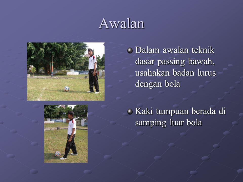 Awalan Dalam awalan teknik dasar passing bawah, usahakan badan lurus dengan bola.