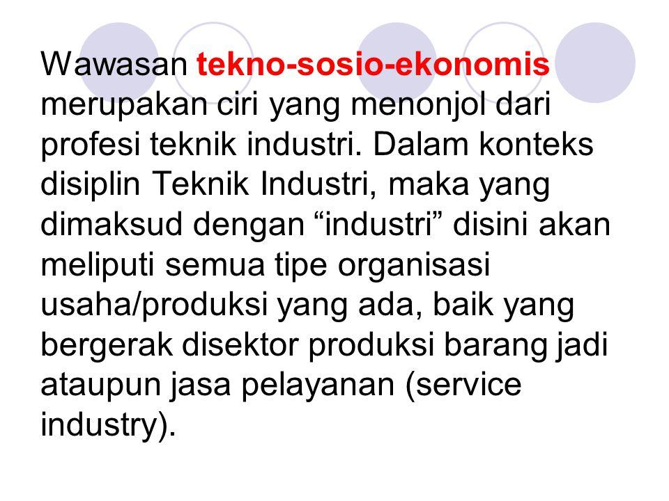 Wawasan tekno-sosio-ekonomis merupakan ciri yang menonjol dari profesi teknik industri.
