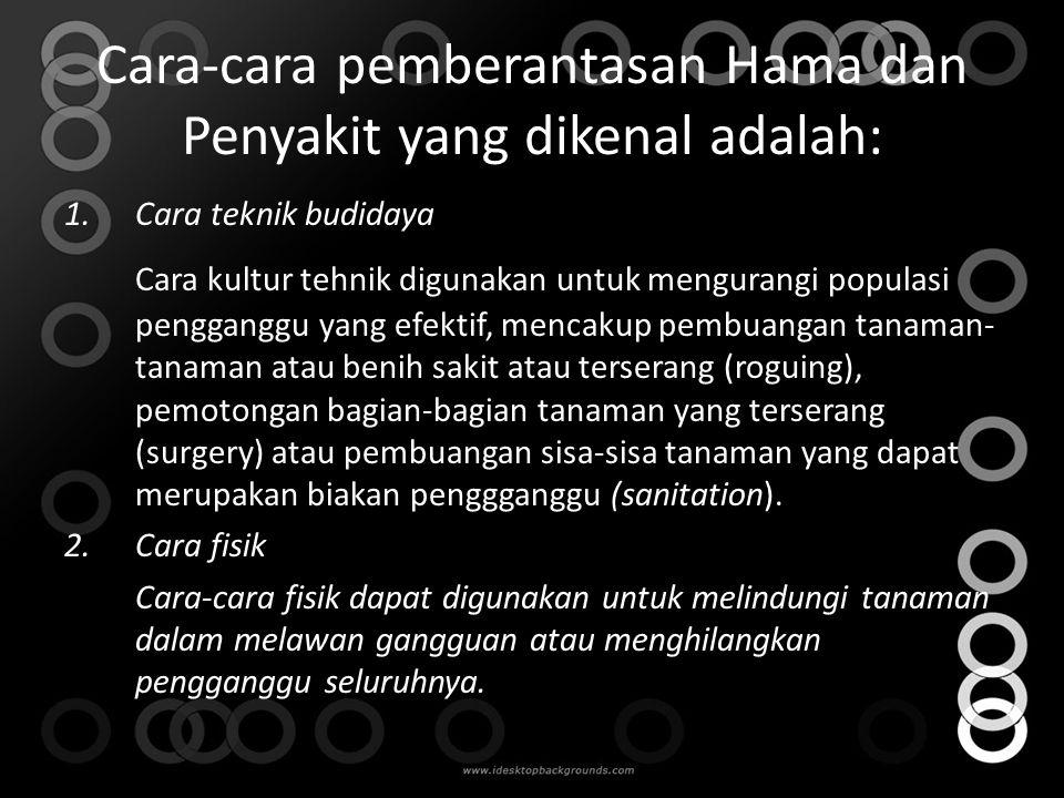 Cara-cara pemberantasan Hama dan Penyakit yang dikenal adalah: