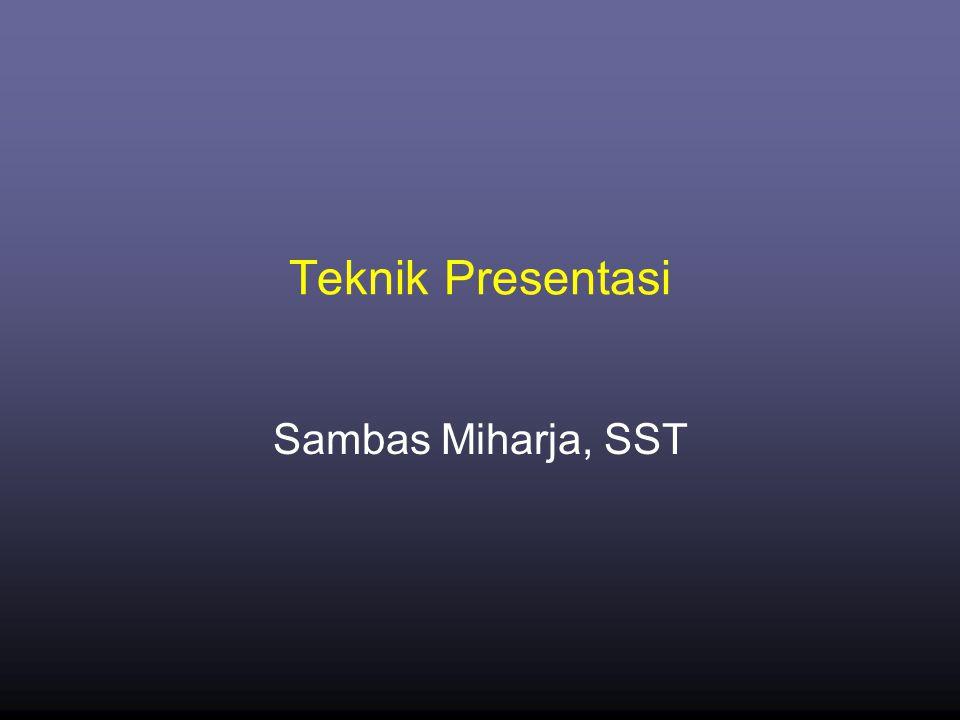 Teknik Presentasi Sambas Miharja, SST