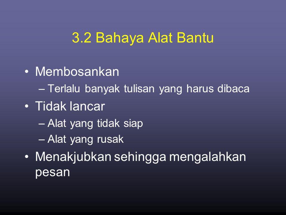 3.2 Bahaya Alat Bantu Membosankan Tidak lancar