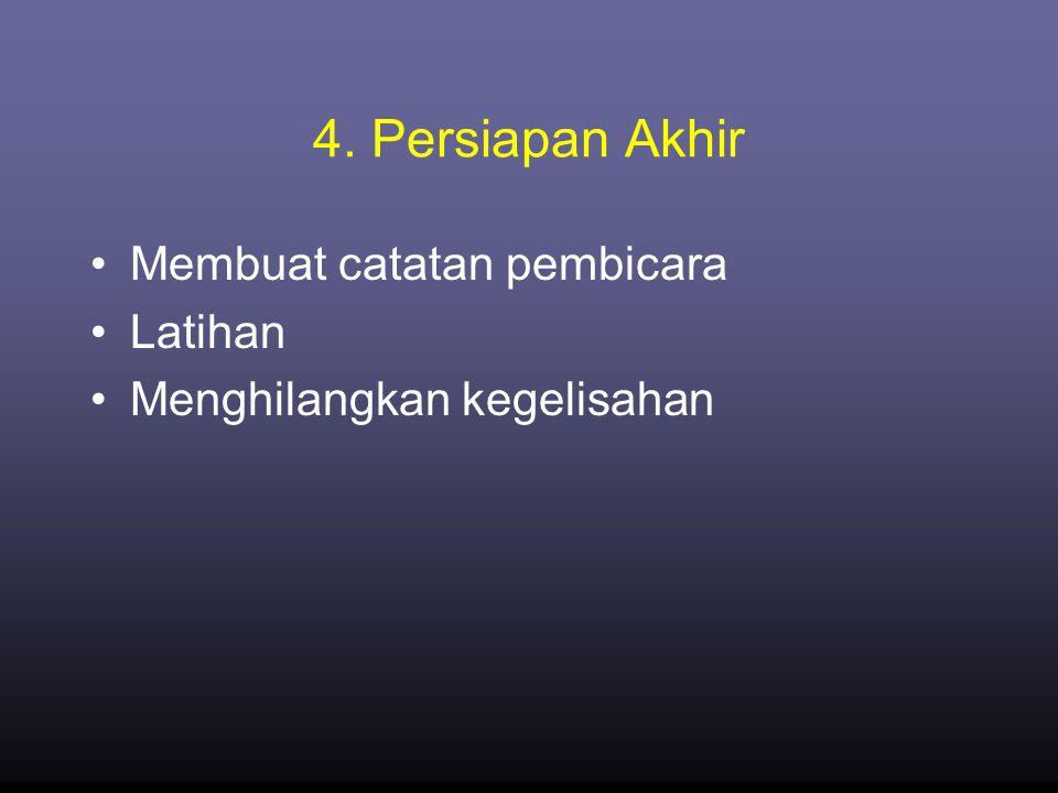 4. Persiapan Akhir Membuat catatan pembicara Latihan