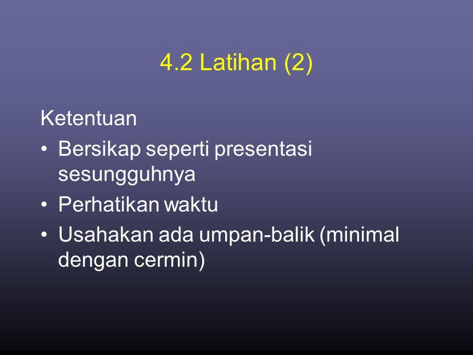 4.2 Latihan (2) Ketentuan Bersikap seperti presentasi sesungguhnya
