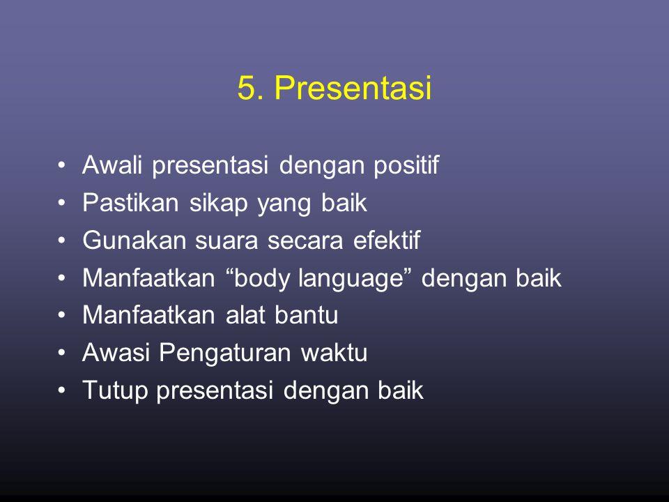 5. Presentasi Awali presentasi dengan positif Pastikan sikap yang baik