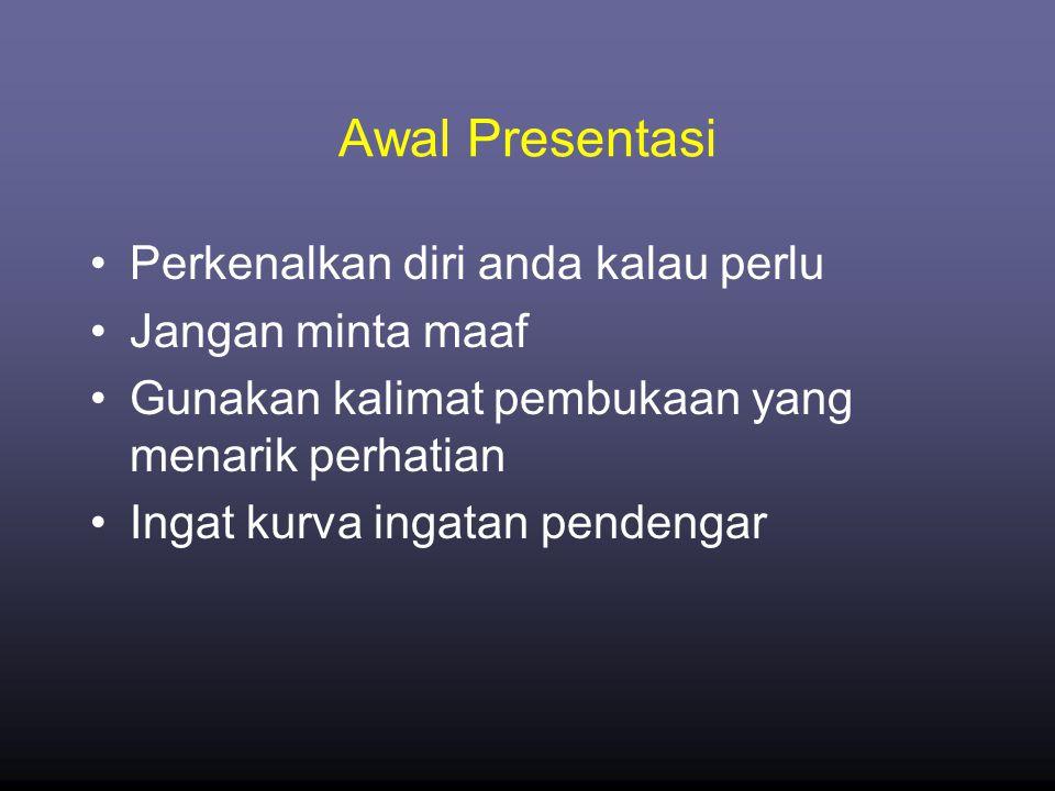 Awal Presentasi Perkenalkan diri anda kalau perlu Jangan minta maaf