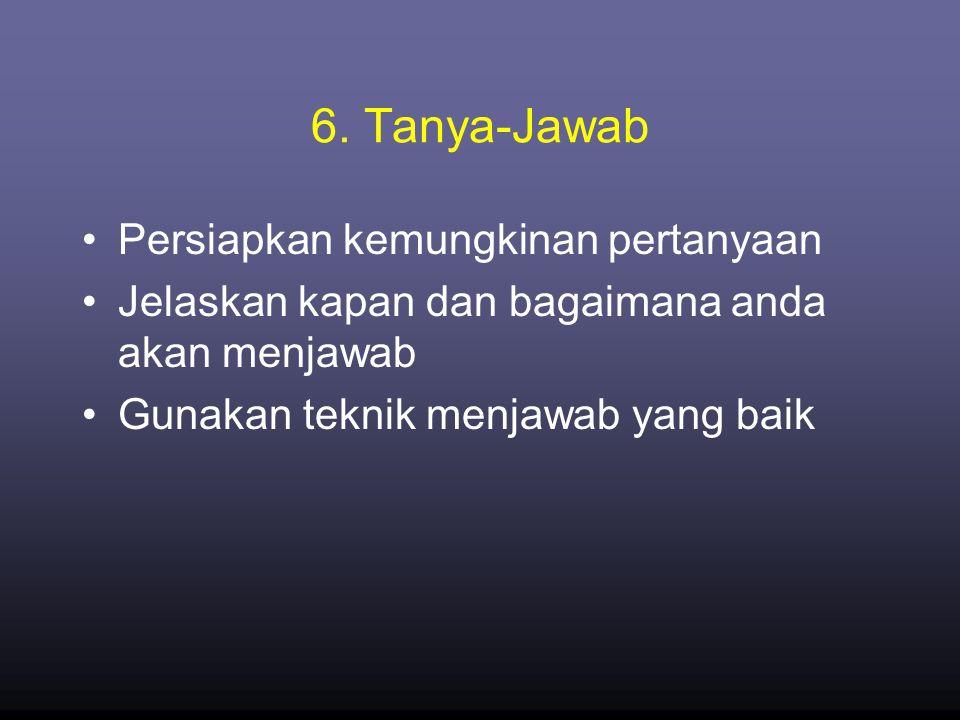 6. Tanya-Jawab Persiapkan kemungkinan pertanyaan