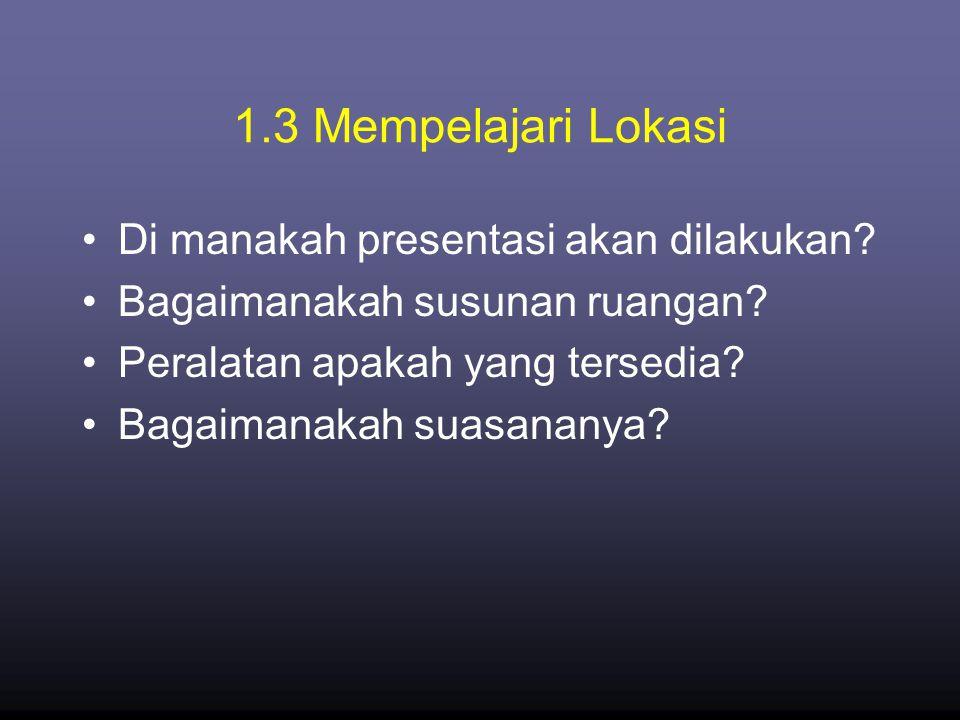 1.3 Mempelajari Lokasi Di manakah presentasi akan dilakukan