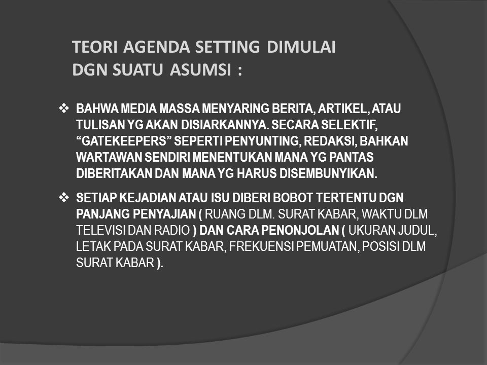 TEORI AGENDA SETTING DIMULAI DGN SUATU ASUMSI :