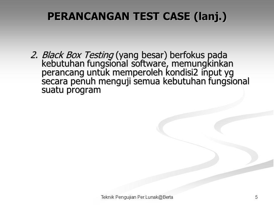 PERANCANGAN TEST CASE (lanj.)