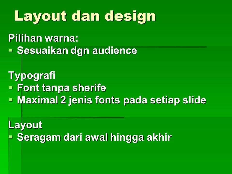 Layout dan design Pilihan warna: Sesuaikan dgn audience Typografi