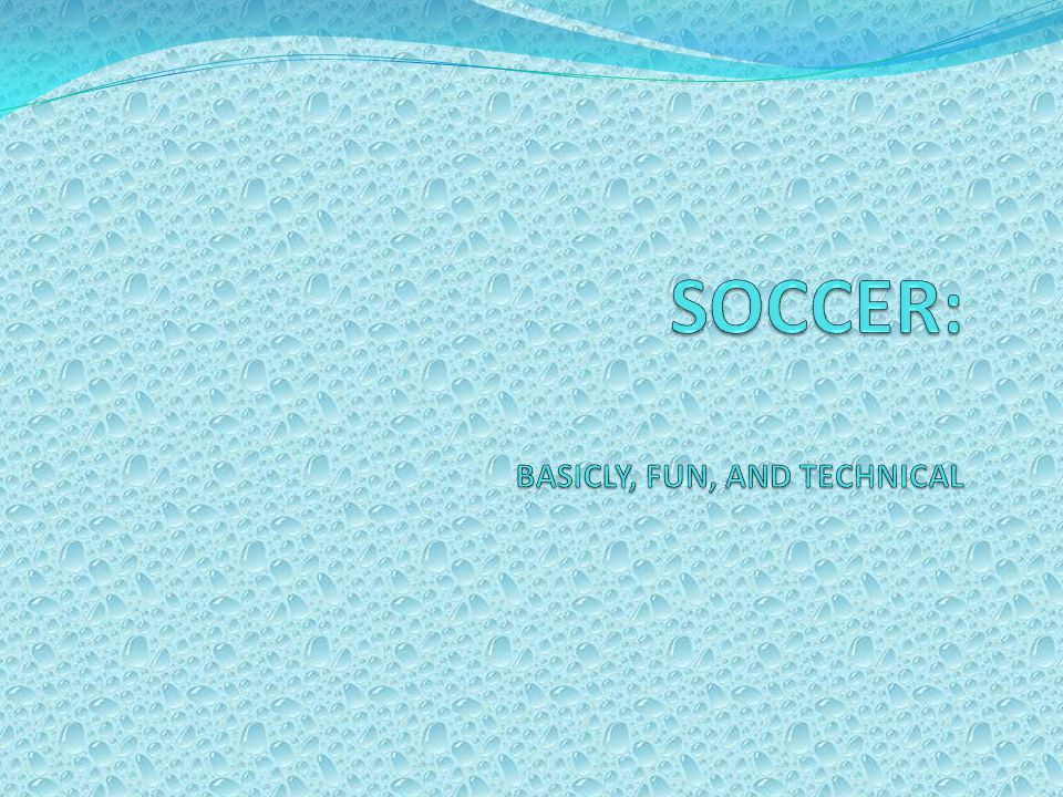SOCCER: BASICLY, FUN, AND TECHNICAL