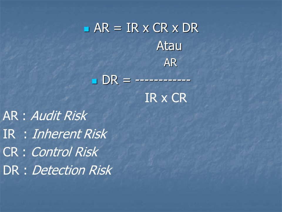 AR = IR x CR x DR Atau DR = ------------ IR x CR AR : Audit Risk