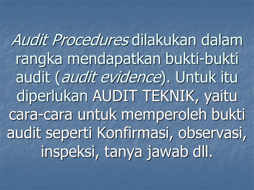 Audit Procedures dilakukan dalam rangka mendapatkan bukti-bukti audit (audit evidence).