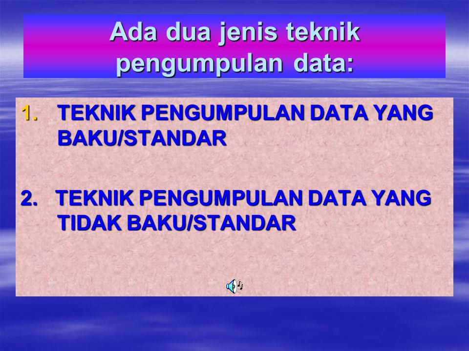Ada dua jenis teknik pengumpulan data: