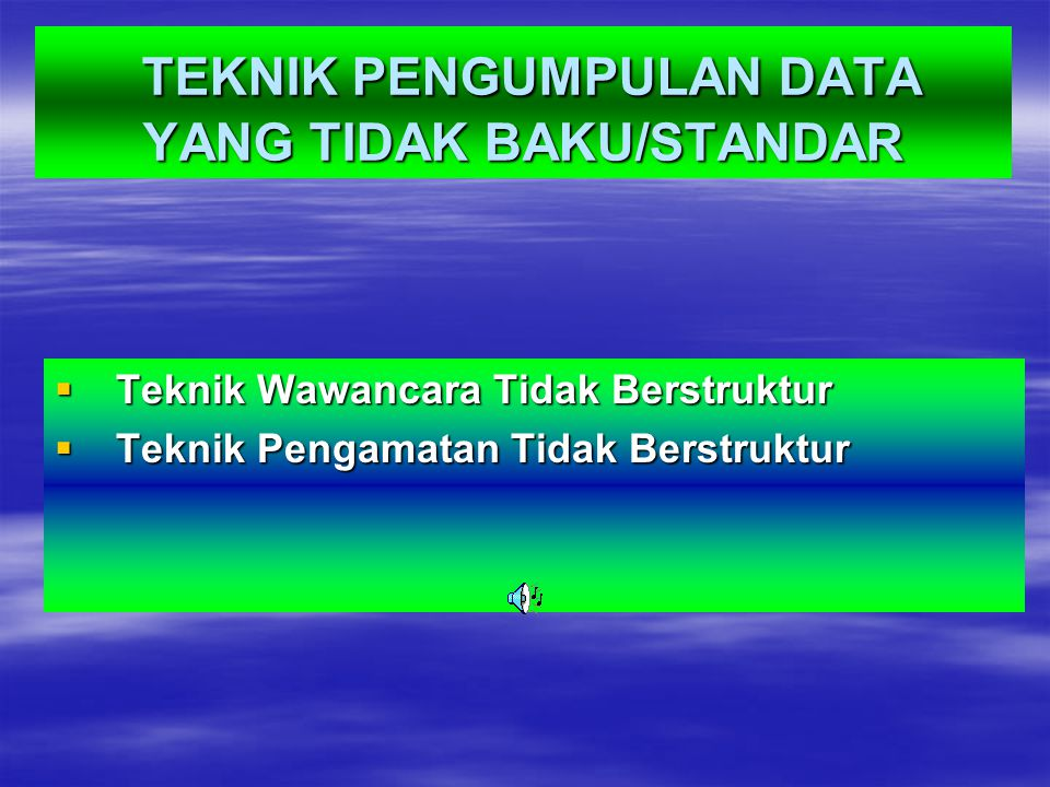 TEKNIK PENGUMPULAN DATA YANG TIDAK BAKU/STANDAR