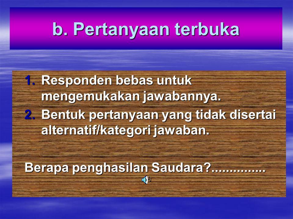 b. Pertanyaan terbuka Responden bebas untuk mengemukakan jawabannya.