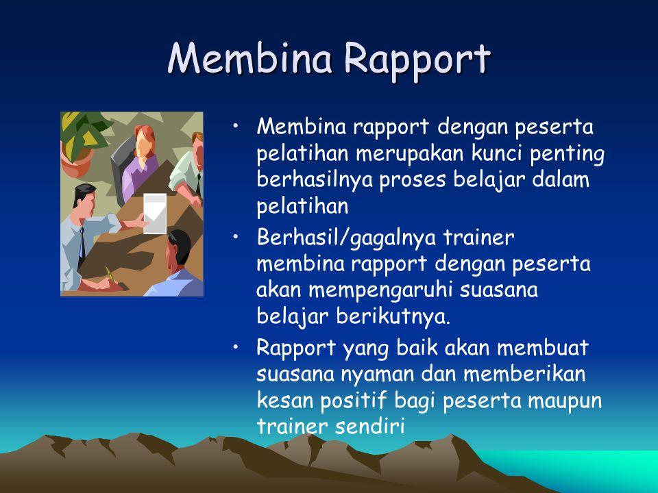 Membina Rapport Membina rapport dengan peserta pelatihan merupakan kunci penting berhasilnya proses belajar dalam pelatihan.