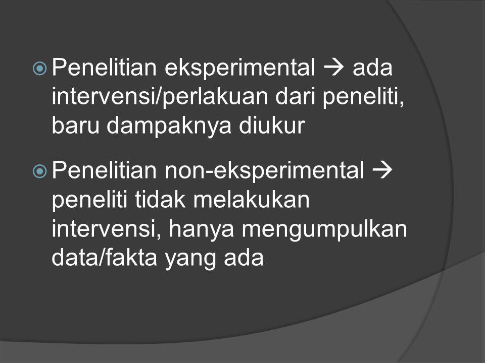 Penelitian eksperimental  ada intervensi/perlakuan dari peneliti, baru dampaknya diukur