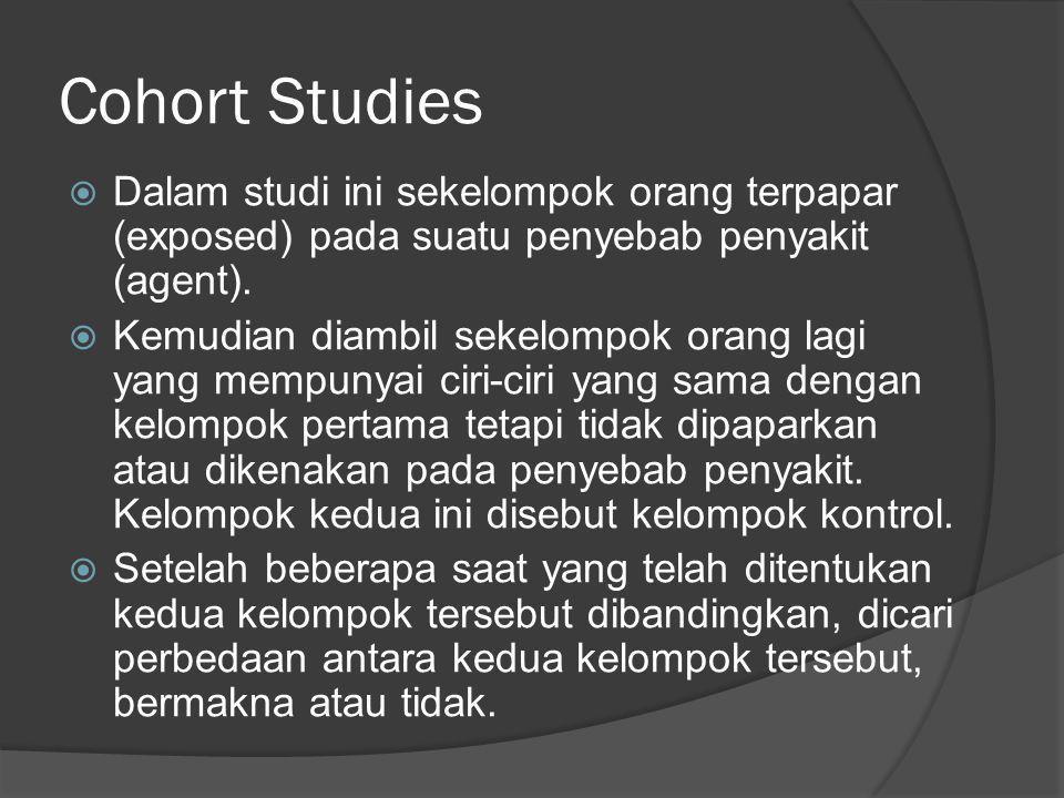 Cohort Studies Dalam studi ini sekelompok orang terpapar (exposed) pada suatu penyebab penyakit (agent).