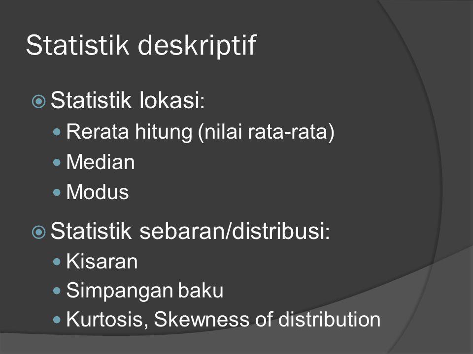 Statistik deskriptif Statistik lokasi: Statistik sebaran/distribusi: