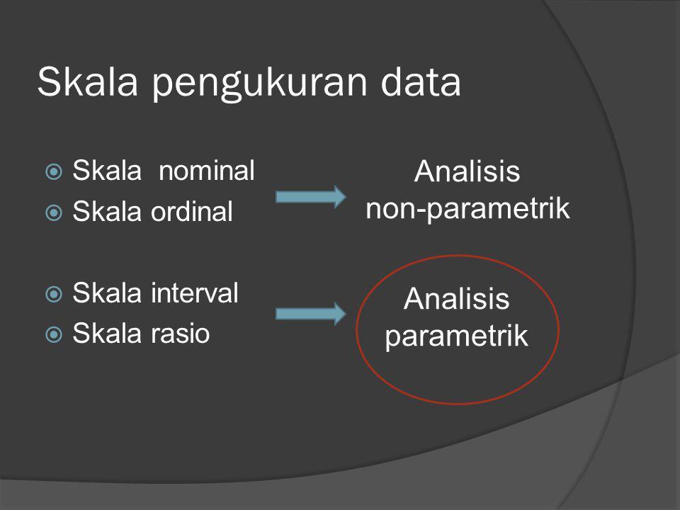 Skala pengukuran data Analisis non-parametrik Analisis parametrik
