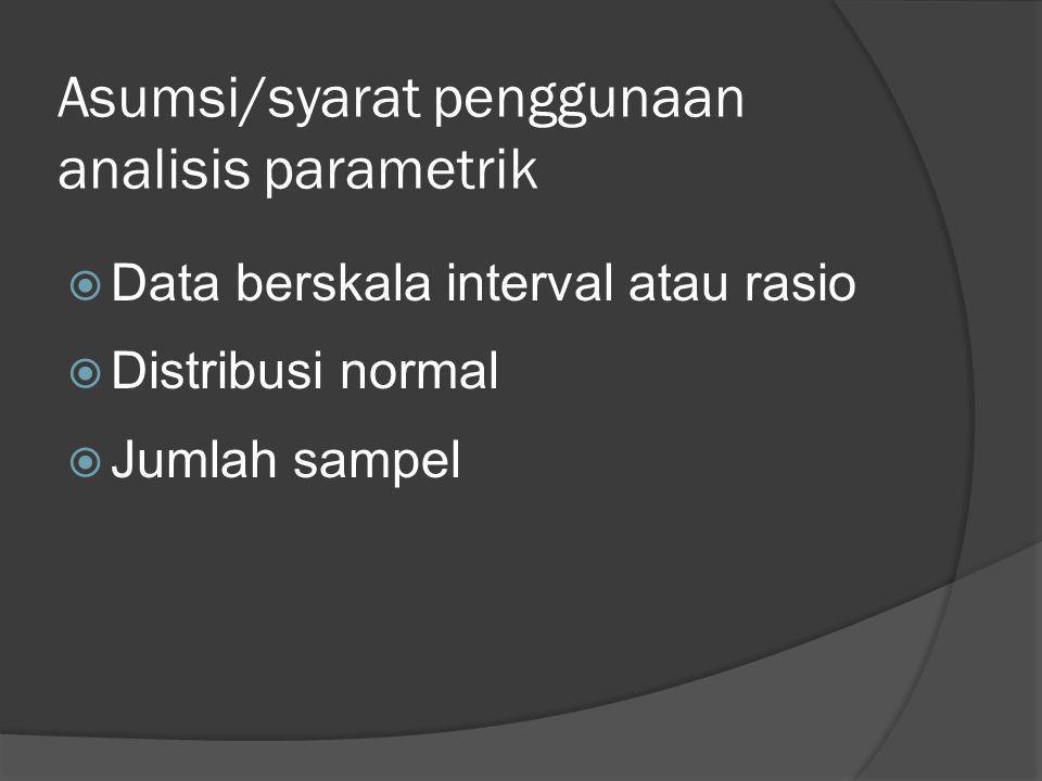 Asumsi/syarat penggunaan analisis parametrik