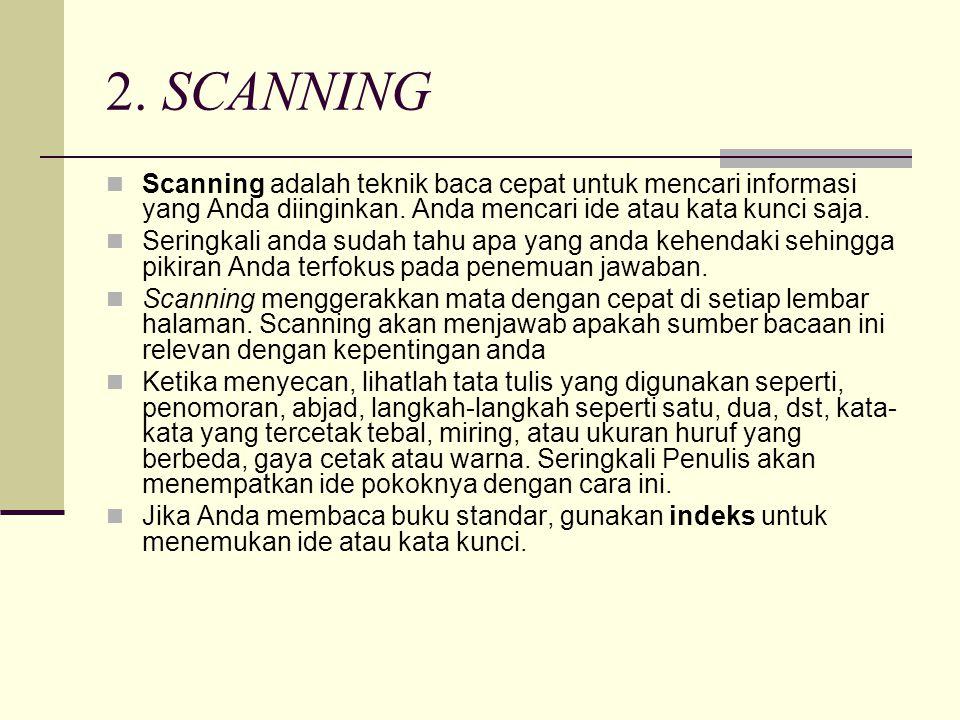 2. SCANNING Scanning adalah teknik baca cepat untuk mencari informasi yang Anda diinginkan. Anda mencari ide atau kata kunci saja.