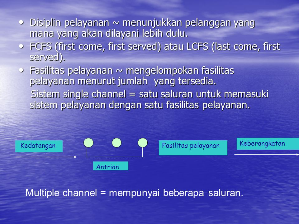FCFS (first come, first served) atau LCFS (last come, first served).